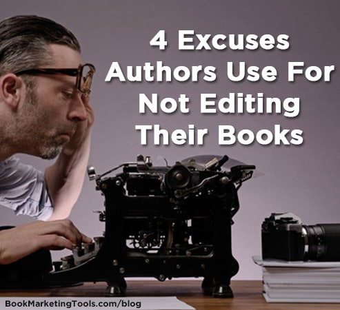 4 excuses authors use for not editing their books
