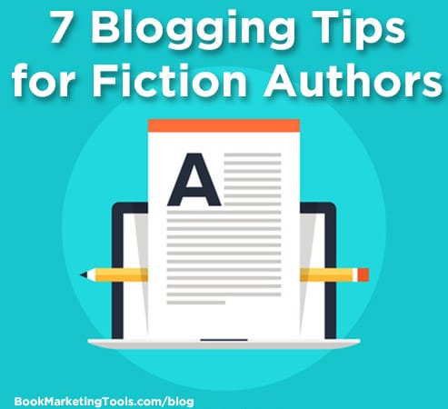 7 Blogging Tips for Fiction Writers