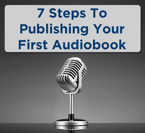 7 Steps to Publishing Your First Audiobook | Book Marketing