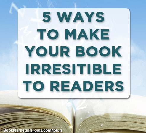 5 ways to make your book irresitible to readers
