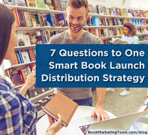 7 questions to one smart book launch distribution strategy