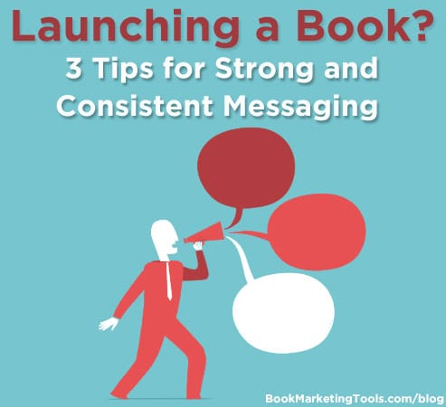 launching a book 3 tips for strong and consistent messaging